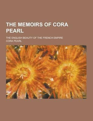 The Memoirs of Cora Pearl; The English Beauty of the French Empire