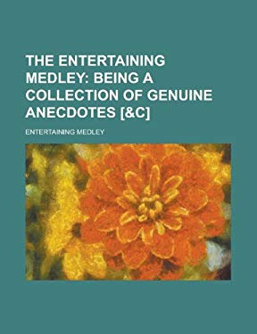 The Entertaining Medley; Being a Collection of Genuine Anecdotes [&C] 9781234137816