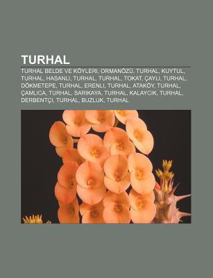 Turhal: Turhal Belde Ve K Yleri, Orman Z , Turhal, Kuytul, Turhal, Hasanl?, Turhal, Turhal, Tokat, Ayl?, Turhal, D Kmetepe, Tu 9781232936084