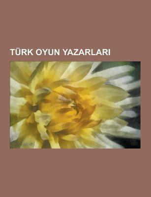 Turk Oyun Yazarlar: Ferhan Ensoy, y Lmaz Onay, Necip Faz L K Sakurek, Aziz Nesin, Abdulhak Hamit Tarhan, Dilruba Saatci, Ahmet Kutsi Tecer, Ali Meric, 9781230748474