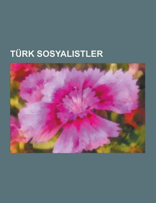 Turk Sosyalistler: Mustafa Suphi, Smail Bilen, Cem Karaca, Ahmet Kaya, Naz M Hikmet, Aziz Nesin, Attila Lhan, Deniz Gezmi, Do U Perincek, Taylan Ozgur 9781230748481