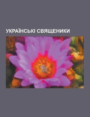 Ukrai NS KI Svyashchenyky: Zin Ko Vasyl Volodymyr, Lazarko Mykola Oleksandrovych, Karachkivs Kyy Mykhay Lo Fedorovych, Khomenko Ivan Sofronovych, Poli