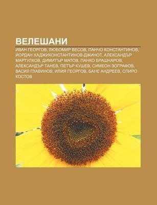 Veleshani: Ivan Georgov, Lyubomir Vesov, Pancho Konstantinov, I Ordan Khadzhikonstantinov-Dzhinot, Aleksand R Martulkov, Dimit R 9781233962532