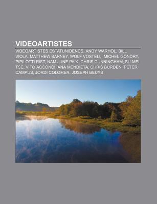 Videoartistes: Videoartistes Estatunidencs, Andy Warhol, Bill Viola, Matthew Barney, Wolf Vostell, Michel Gondry, Pipilotti Rist, Nam