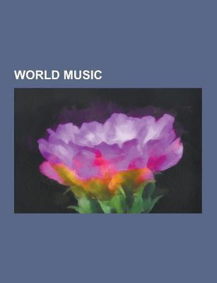 World Music: Africka Hudba, Fado, Klezmer, Soubory World Music, Anson, Drakensberg Boys' Choir School, Peter Gabriel, Paul Simon, Enya, Dead Can Dance 9781230748023