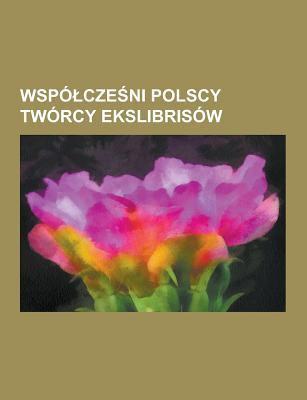 Wspo Cze Ni Polscy Tworcy Ekslibrisow: Jozef Mehoffer, Zbigniew Jo Wik, Zbigniew Osenkowski, Pawe Steller, Zbigniew Lubicz-Miszewski, Jerzy Ro a Ski,  9781230746401