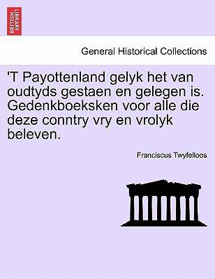 'T Payottenland Gelyk Het Van Oudtyds Gestaen En Gelegen Is. Gedenkboeksken Voor Alle Die Deze Conntry Vry En Vrolyk Beleven. 9781241414498