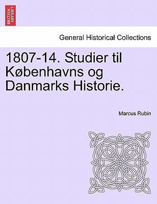 1807-14. Studier Til K Benhavns Og Danmarks Historie. 9781241539498
