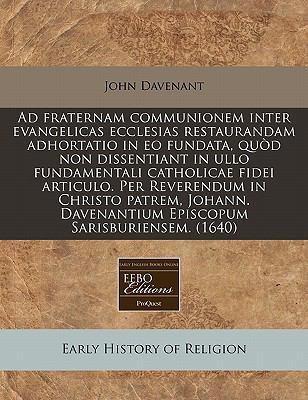 Ad Fraternam Communionem Inter Evangelicas Ecclesias Restaurandam Adhortatio in EO Fundata, Qu D Non Dissentiant in Ullo Fundamentali Catholicae Fidei 9781240172085