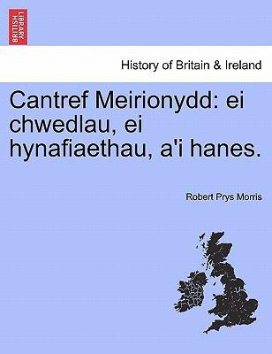 Cantref Meirionydd: Ei Chwedlau, Ei Hynafiaethau, A'i Hanes. 9781241309091