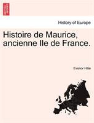 Histoire de Maurice, Ancienne Ile de France. 9781241331641