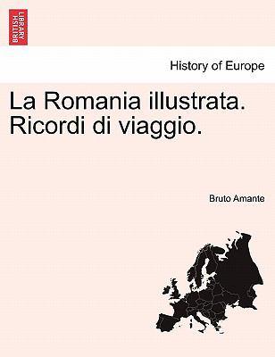 La Romania Illustrata. Ricordi Di Viaggio. 9781241338176