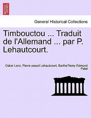 Timbouctou ... Traduit de L'Allemand ... Par P. Lehautcourt. 9781241340247