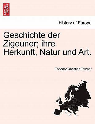 Geschichte Der Zigeuner; Ihre Herkunft, Natur Und Art. 9781241341176