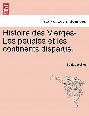 Histoire Des Vierges-Les Peuples Et Les Continents Disparus. 9781241341220