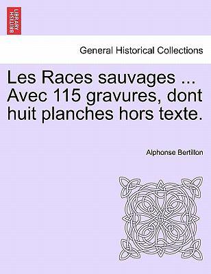 Les Races Sauvages ... Avec 115 Gravures, Dont Huit Planches Hors Texte. 9781241341305