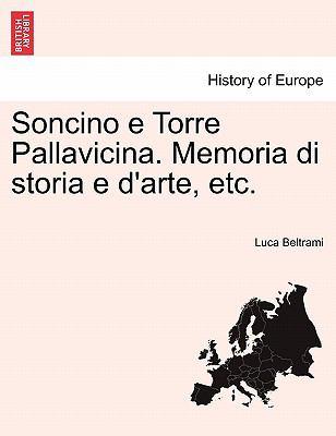 Soncino E Torre Pallavicina. Memoria Di Storia E D'Arte, Etc. 9781241343767