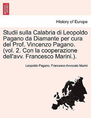 Studii Sulla Calabria Di Leopoldo Pagano Da Diamante Per Cura del Prof. Vincenzo Pagano. (Vol. 2. Con La Cooperazione Dell'avv. Francesco Marini.). 9781241343996