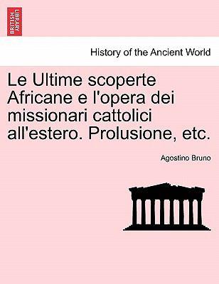 Le Ultime Scoperte Africane E L'Opera Dei Missionari Cattolici All'estero. Prolusione, Etc. 9781241346317
