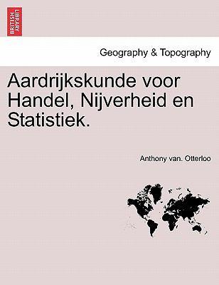 Aardrijkskunde Voor Handel, Nijverheid En Statistiek. 9781241347611