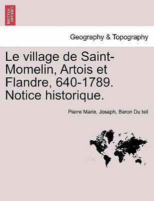 Le Village de Saint-Momelin, Artois Et Flandre, 640-1789. Notice Historique. 9781241351090