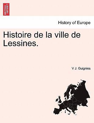 Histoire de La Ville de Lessines. 9781241351311