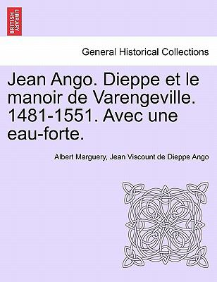 Jean Ango. Dieppe Et Le Manoir de Varengeville. 1481-1551. Avec Une Eau-Forte. 9781241351724