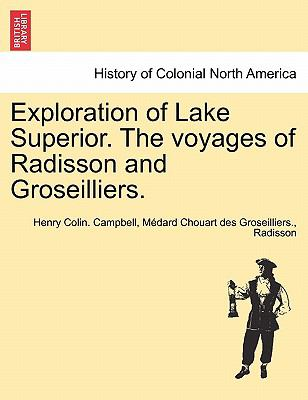Exploration of Lake Superior. the Voyages of Radisson and Groseilliers. 9781241352028