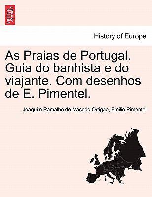 As Praias de Portugal. Guia Do Banhista E Do Viajante. Com Desenhos de E. Pimentel. 9781241356002