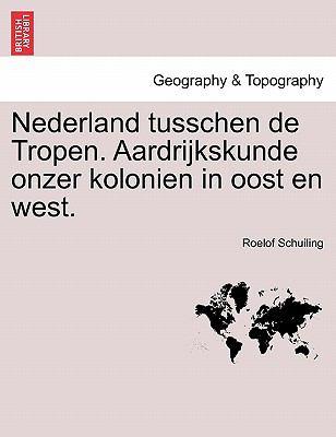 Nederland Tusschen de Tropen. Aardrijkskunde Onzer Kolonien in Oost En West. 9781241368678