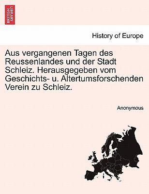 Aus Vergangenen Tagen Des Reussenlandes Und Der Stadt Schleiz. Herausgegeben Vom Geschichts- U. Altertumsforschenden Verein Zu Schleiz. 9781241379131