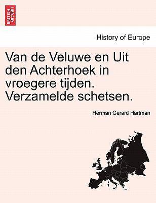 Van de Veluwe En Uit Den Achterhoek in Vroegere Tijden. Verzamelde Schetsen. 9781241381455