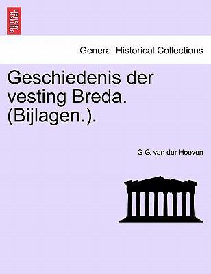 Geschiedenis Der Vesting Breda. (Bijlagen.). 9781241390396