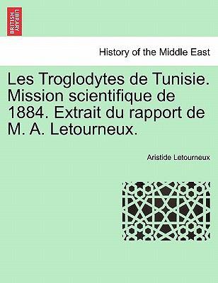 Les Troglodytes de Tunisie. Mission Scientifique de 1884. Extrait Du Rapport de M. A. Letourneux. 9781241391706