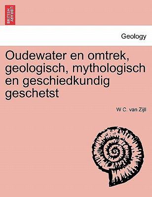 Oudewater En Omtrek, Geologisch, Mythologisch En Geschiedkundig Geschetst 9781241406813