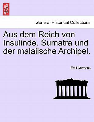 Aus Dem Reich Von Insulinde. Sumatra Und Der Malaiische Archipel. 9781241417871
