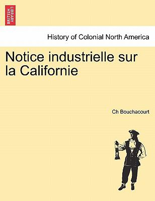 Notice Industrielle Sur La Californie 9781241421199