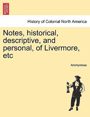 Notes, Historical, Descriptive, and Personal, of Livermore, Etc 9781241422394