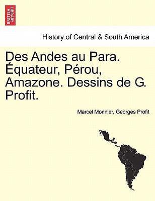 Des Andes Au Para. Quateur, P Rou, Amazone. Dessins de G. Profit. 9781241423506