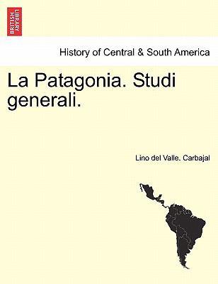 La Patagonia. Studi Generali.