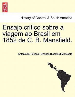 Ensajo Critico Sobre a Viagem Ao Brasil Em 1852 de C. B. Mansfield. 9781241429706