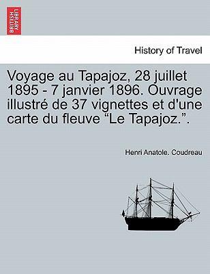 Voyage Au Tapajoz, 28 Juillet 1895 - 7 Janvier 1896. Ouvrage Illustr de 37 Vignettes Et D'Une Carte Du Fleuve