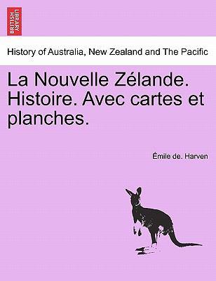La Nouvelle Z Lande. Histoire. Avec Cartes Et Planches. 9781241437626