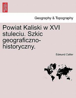 Powiat Kaliski W XVI Stuleciu. Szkic Geograficzno-Historyczny. 9781241439248
