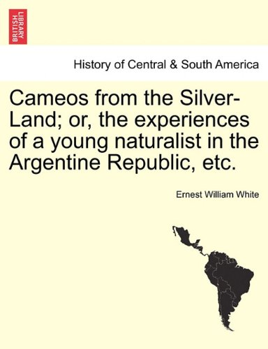 Cameos from the Silver-Land; Or, the Experiences of a Young Naturalist in the Argentine Republic, Etc.
