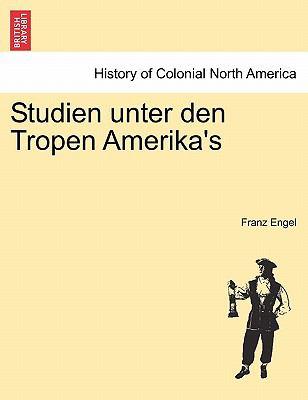 Studien Unter Den Tropen Amerika's 9781241444273