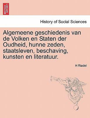 Algemeene Geschiedenis Van de Volken En Staten Der Oudheid, Hunne Zeden, Staatsleven, Beschaving, Kunsten En Literatuur. 9781241448974