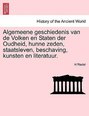 Algemeene Geschiedenis Van de Volken En Staten Der Oudheid, Hunne Zeden, Staatsleven, Beschaving, Kunsten En Literatuur. 9781241449186