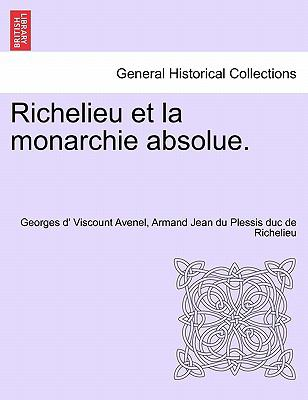 Richelieu Et La Monarchie Absolue. 9781241449742