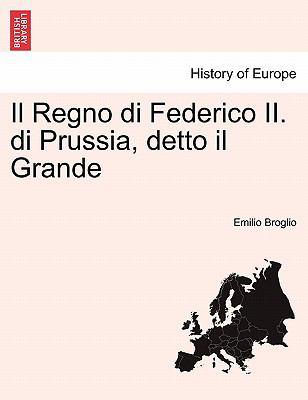 Il Regno Di Federico II. Di Prussia, Detto Il Grande 9781241454326